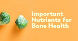 These Important Nutrients Support Bone Health
