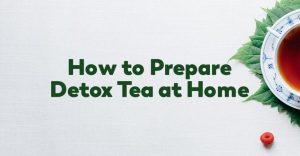 How to Prepare Detox Tea at Home